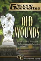 Old Wounds, a Gino Cataldi Mystery ebook by Giacomo Giammatteo