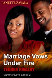 Marriage Vows Under Fire Summer Love Series 2: Tender Rivalry ebook by Lanette Zavala