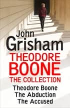 Theodore Boone: The Collection (Books 1-3) ebook by John Grisham