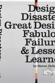 Design Disasters - Great Designers, Fabulous Failure, and Lessons Learned ebook by Steven Heller