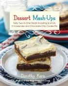 Dessert Mashups - Tasty Two-in-One Treats Including Sconuts, S'morescake, Chocolate Chip Cookie Pie and Many More ebook by Dorothy Kern