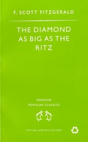 The Diamond As Big As the Ritz And Other Stories - The Diamond As Big As the Ritz; Bernice Bobs Her Hair; the Ice Palace; May Day; the Bowl ebook by F Scott Fitzgerald