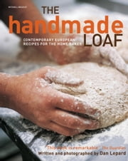 The Handmade Loaf - Contemporary Recipes for the Home Baker ebook by Dan Lepard