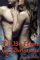 I'll Be Home for Christmas - An Erotic Romantic Short ebook by Lynda Belle