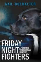 FRIDAY NIGHT FIGHTERS - A Forensic Veterinarian Mystery ebook by Kelvin L. Singleton