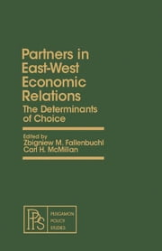 Partners in East-West Economic Relations: The Determinants of Choice ebook by Fallenbuchl, Zbigniew M.