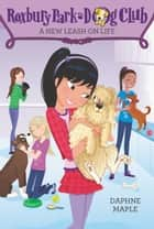 Roxbury Park Dog Club #5: A New Leash on Life ebook by Daphne Maple, Annabelle Metayer
