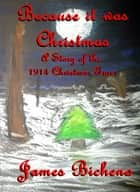 Because it was Christmas: A Story of the 1914 Christmas Truce ebook by James Bicheno