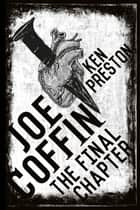 Joe Coffin The Final Chapter Part One ebook by Ken Preston