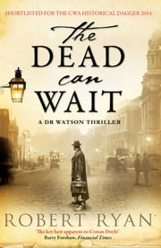The Dead Can Wait - A Doctor Watson Thriller ebook by Robert Ryan