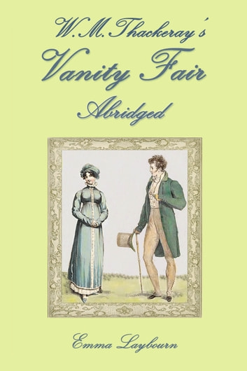 W.M. Thackeray's Vanity Fair, Abridged ebook by Emma Laybourn