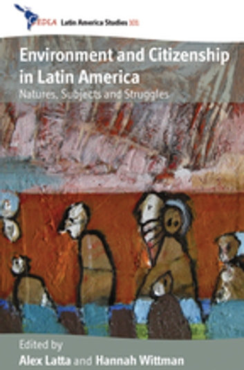 Environment and Citizenship in Latin America - Natures, Subjects and Struggles ebook by