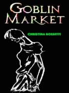 Goblin Market ebook by Christina Rossetti