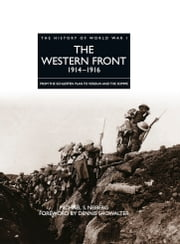 History of World War I: The Western Front 1914–1916 - From the Schlieffen Plan to Verdun and the Somme ebook by Michael S Neiberg,Dennis Showalter