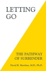 Letting Go - The Pathway of Surrender ebook by David R. Hawkins