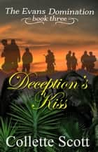Deception's Kiss (The Evans Domination, Book Three) ebook by Collette Scott