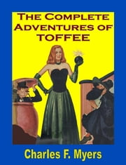 The Complete Adventures of Toffee ebook by Charles F. Myers