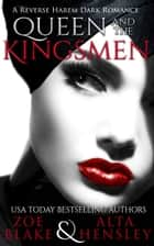 Queen and the Kingsmen - A Dark Fairytale Romance ebook by Zoe Blake, Alta Hensley