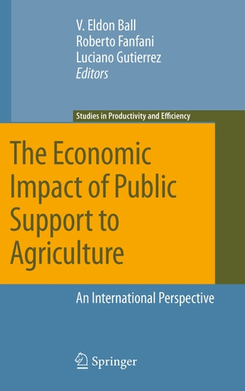 The Economic Impact of Public Support to Agriculture - An International Perspective ebook by