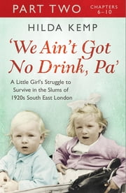 'We Ain't Got No Drink, Pa': Part 2 eBook by Hilda Kemp, Cathryn Kemp