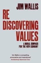 Rediscovering Values - A Moral Compass For the New Economy ebook by Jim Wallis