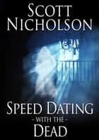 Speed Dating with the Dead eBook par Scott Nicholson