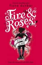 Fire and Roses - Book 2 ebook by Fiona Dunbar