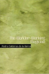 The Wonder-Working Magician ebook by Pedro Calderon De La Barca