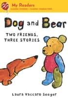 Dog and Bear: Two Friends, Three Stories ebook by Laura Vaccaro Seeger, Laura Vaccaro Seeger