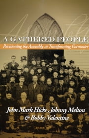 A Gathered People - Revisioning the Assembly as Transforming Encounter ebook by John Mark Hicks,Johnny Melton,Bobby Valentine