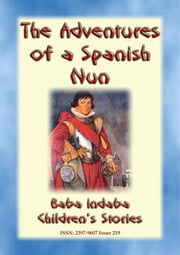 THE TRUE ADVENTURES OF A SPANISH NUN - The true story of Catalina de Erauso - Baba Indaba Children's Stories - Issue 219 ebook by Anon E. Mouse, Narrated by Baba Indaba