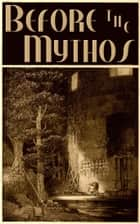 Before the Mythos - Stories That Inspired H.P. Lovecraft ebook by Robert MacAnthony, Algernon Blackwood, M.R. James