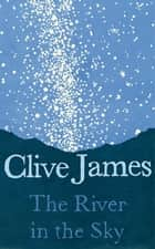 The River in the Sky ebook by Clive James