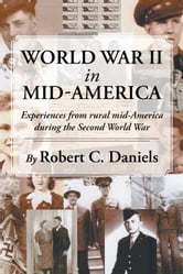 World War II in Mid-America - Experiences from rural mid-America during the Second World War ebook by Robert C. Daniels