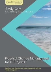 Practical Change Management for IT Projects ebook by Emily Carr