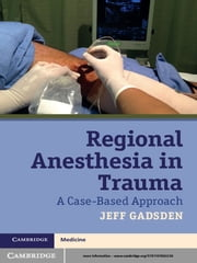 Regional Anesthesia in Trauma - A Case-Based Approach ebook by Jeff Gadsden