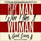 Play Like a Man, Win Like a Woman - What Men Know About Success that Women Need to Learn Audiolibro by Gail Evans, Kitty Hendrix