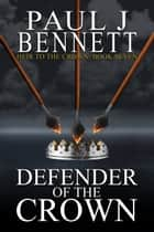 Defender of the Crown - An Epic Fantasy Novel ebook by Paul J Bennett