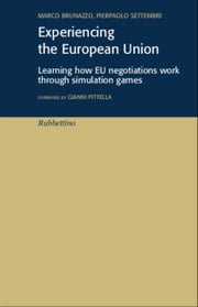 Experiencing the European Union - Learning how EU negotiations work through simulation games ebook by Marco Brunazzo,Pierpaolo Settembri