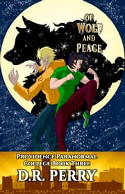 Of Wolf and Peace - Providence Paranormal College Book Three ebook by D.R. Perry
