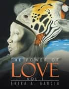 The Power of Love ebook by Erika A. Garcia