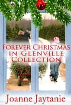 Forever Christmas in Glenville Collection - Forever Christmas in Glenville ebook by Joanne Jaytanie