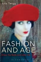 Fashion and Age - Dress, the Body and Later Life ebook by Julia Twigg