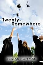 Twenty-Somewhere ebook by Kristan Hoffman