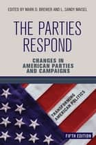 The Parties Respond - Changes in American Parties and Campaigns ebook by Mark D. Brewer