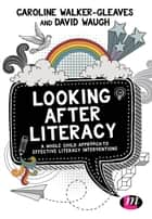 Looking After Literacy - A Whole Child Approach to Effective Literacy Interventions ebook by Caroline Walker-Gleaves, David Waugh