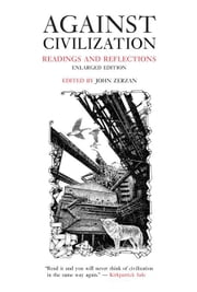 Against Civilization: Readings and Reflections ebook by Zerzan, John