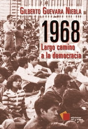 1968: Largo camino a la democracia ebook by Gilberto Guevara Niebla