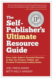 The Self-Publisher's Ultimate Resource Guide - Every Indie Author's Essential Directory—To Help You Prepare, Publish, and Promote Professional Looking Books ebook by Joel Friedlander, Betty Kelly Sargent