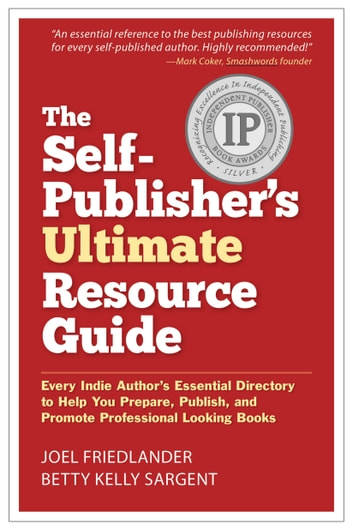 The Self-Publisher's Ultimate Resource Guide - Every Indie Author's Essential Directory—To Help You Prepare, Publish, and Promote Professional Looking Books 電子書 by Joel Friedlander,Betty Kelly Sargent